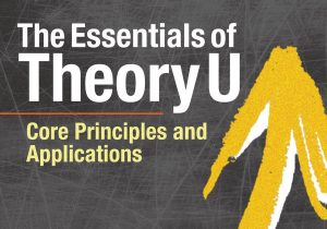 Book Review – The Essentials Of Theory U – Otto Scharmer